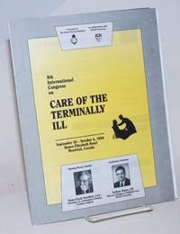 8th International Congress on Care of the Terminally ill/ 8th Congres International sur les Soins aux Malades en Phase Terminale: 30 Septembre - 4 Octobre, 1990, Hotel le Reine Elizabeth, Montreal, Canada