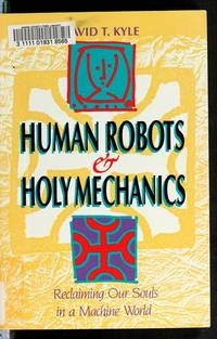 Human Robots and Holy Mechanics: Reclaiming Our Souls in a Machine World