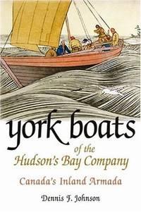 York Boats of the Hudson's Bay Company: Canada's Inland Armada