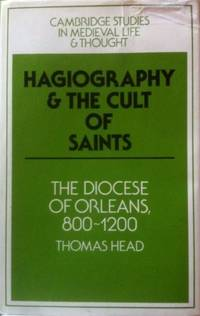 Hagiography and the Cult of Saints: The Diocese of Orléans, 800-1200 (Cambridge Studies in...