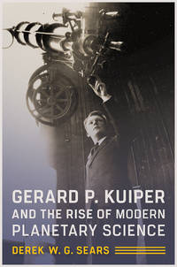 Gerard P. Kuiper and the Rise of Modern Planetary Science (HC)