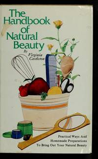 Handbook of Natural Beauty, The - Practical Ways & Homemade Preparations to Bring Out Your Natural Beauty
