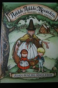NIBBLE NIBBLE MOUSEKIN. A TALE OF HANSEL AND GRETEL. A Story by the  Brothers Grimm