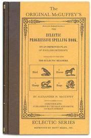 The Original McGuffey's Eclectic Progressive Spelling Book (Eclectic school series)...