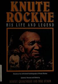 Knute Rockne: His Life and Legend Based on the Unfinished Autobiography of Knute Rockne