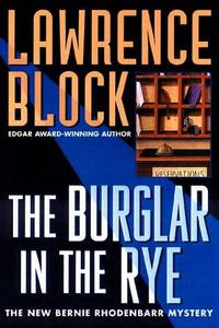 The Burglar in the Rye: The New Bernie Rhodenbarr Mystery by Lawrence  Block - Hardcover - June 1999 - from The Book Garden (SKU: 836428)