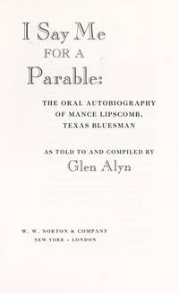 I Say Me for a Parable: The Oral Autobiography of Mance Lipscomb, Texas Bluesman Lipscomb, Mance...