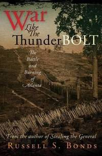 WAR LIKE THE THUNDERBOLT. The Battle And Burning Of Atlanta.