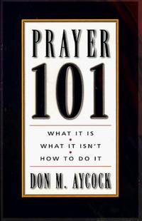 Prayer 101: What It Is, What Is Isn't, How to Do It