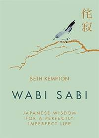 WABI SABI : Japanese Wisdom For A Perfectly Imperfect Life by Beth Kempton - Hardcover - 2018 - from BookVistas (SKU: IBD-9780349421001)