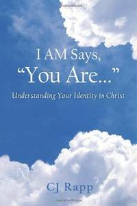 """I AM Says, """"You Are..."""" Understanding Your Identity In Christ"""