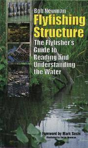 FLY-FISHING STRUCTURE - The Flyfisher's Guide to Reading and Understanding the Water