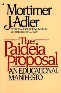 The Paideia Proposal: an educational manifesto / Paideia Problems and Possibilities: a consideration of questions raised by the Paideia Proposal (two volumes sold together)