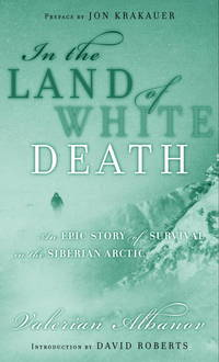 In the Land of White Death : An Epic Story of Survival in the Siberian Arctic by Valerian Albanov - First - 2000 - from Booked Experiences and Biblio.com