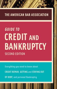 American Bar Association Guide To Credit and Bankruptcy, Second Edition