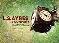L.S. Ayres and Company: The Store at the Crossroads of America