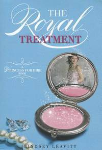 The Royal Treatment (A Princess for Hire Book) (Princess for Hire (Quality))
