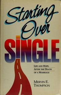 STARTING OVER SINGLE Life and Hope, after the Death of a Marriage