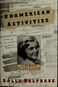 Un-American Activities: A Memoir of the Fifties Belfrage, Sally