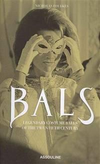 Bals: Legendary Costume Balls of the Twentieth Century