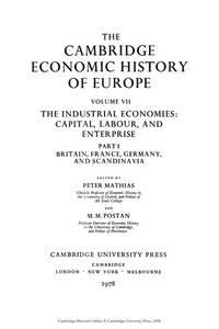 The Cambridge Economic History of Europe, Volume VII: The Industrial Economies: Capital, Labour,...