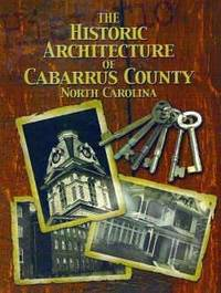 The Historic Architecture of Cabarrus County North Carolina.  2004 Revised Edition