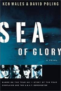 Sea of Glory: Based on the True Wwii Story of the Four Chaplains and the U.S.A.T. Dorchester