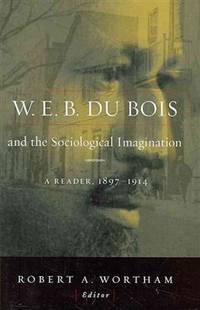 W.E.B. Du Bois and the Sociological Imagination: A Reader, 1897-1914