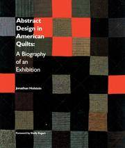 Abstract Design in American Quilts: A Biography of an Exhibition by  Jonathan Holstein - Signed First Edition - 1991 - from SCIENTEK BOOKS (SKU: QN-18)
