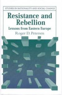 Resistance and Rebellion: Lessons from Eastern Europe (Studies in Rationality and Social Change) by Roger D. Petersen - Hardcover - 2001-09-08 - from Books Express and Biblio.com