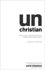 Unchristian : What a New Generation Really Thinks About Christianity...and  Why It Matters