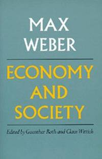 Economy and Society; An Outline on Interpretive Sociology; Volumes 1 & 2