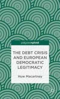The Debt Crisis And European Democratic Legitimacy