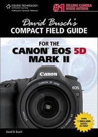 David Busch's Compact Field Guide for the Canon EOS 5D Mark II (David Busch's Digital...
