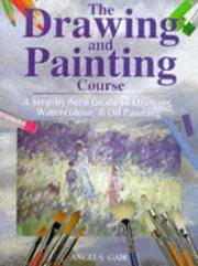 The Drawing and Painting Course : A Step-by-Step Introduction to Drawing, Watercolour and Oil...