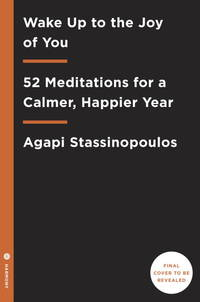 Wake Up to the Joy of You: 52 Meditations and Practices for a Calmer, Happier Life [Hardcover]...