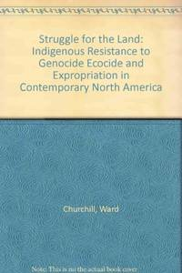 Struggle for the Land: Indigenous Resistance to Genocide, Ecocide, and Expropriation in Contemporary North America (A Land Rights Reader).