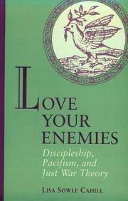 Love Your Enemies: Discipleship, Pacifism, and Just War Theory by Cahill, Lisa Sowle - 1997