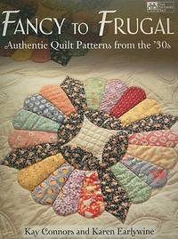 Fancy to Frugal: Authentic Quilt Patterns from the '30s