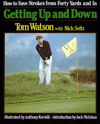 Getting Up and Down: How to Save Strokes from Forty Yards and in by Tom Watson - Paperback - 1987-05-06 - from Books Express and Biblio.com