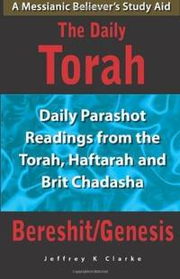 THE DAILY TORAH: A Messianic's Believers Study Aid - Daily Readings from the Torah, Haftarah...