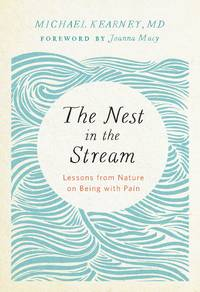 NEST IN THE STREAM: Lessons From Nature On Being With Pain