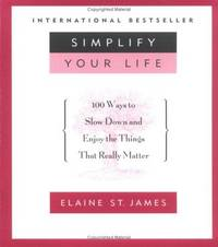 SIMPLIFY YOUR LIFE - 100 WAYS TO SLOW DOWN AND ENJOY THE THINGS THAT  REALLY MATTER
