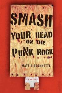 Smash Your Head On the Punk Rock: A Novel