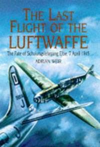 THE LAST FLIGHT OF THE LUFTWAFFE-  The Fate of Schulungslehrgange ELBE, 7 April 1945