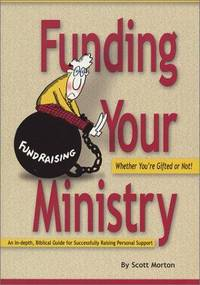 Funding Your Ministry: Whether You're Gifted or Not by  Scott Morton - Paperback - 2001 - from Gregory Novalis, Bookseller and Biblio.com