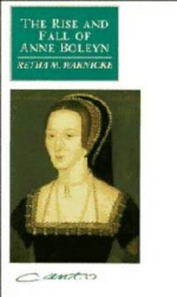 The Rise and Fall of Anne Boleyn - Family Politics At the Court of Henry VIII