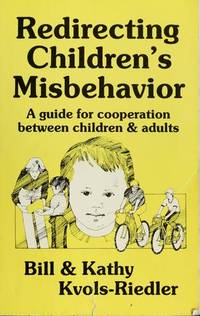 Redirecting Children's Misbehavior: A Guide for Cooperation Between Children & Adults
