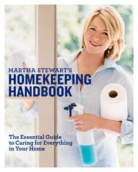 Martha Stewart's Homekeeping Handbook.   The Essential Guide to Caring for  Everything in Your Home