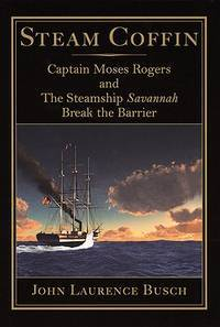 Steam Coffin : Captain Moses Rogers and the Steamship Savannah Break the Barrier